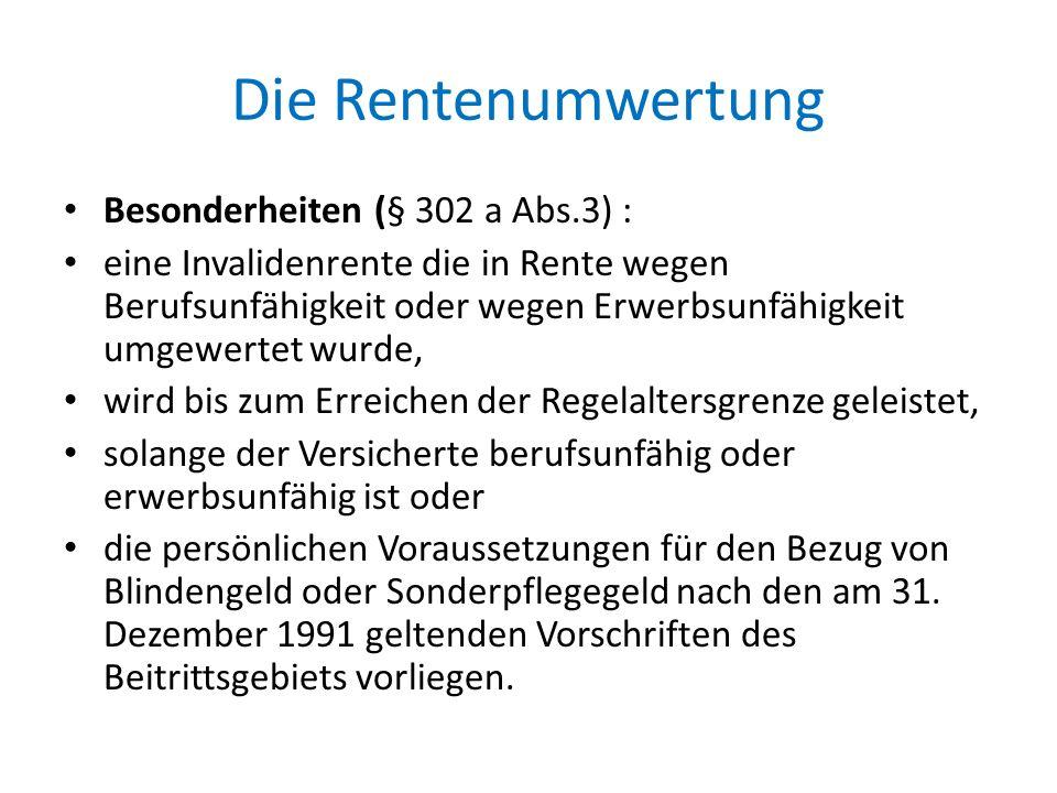 Die Rentenumwertung Besonderheiten (§ 302 a Abs.3) :