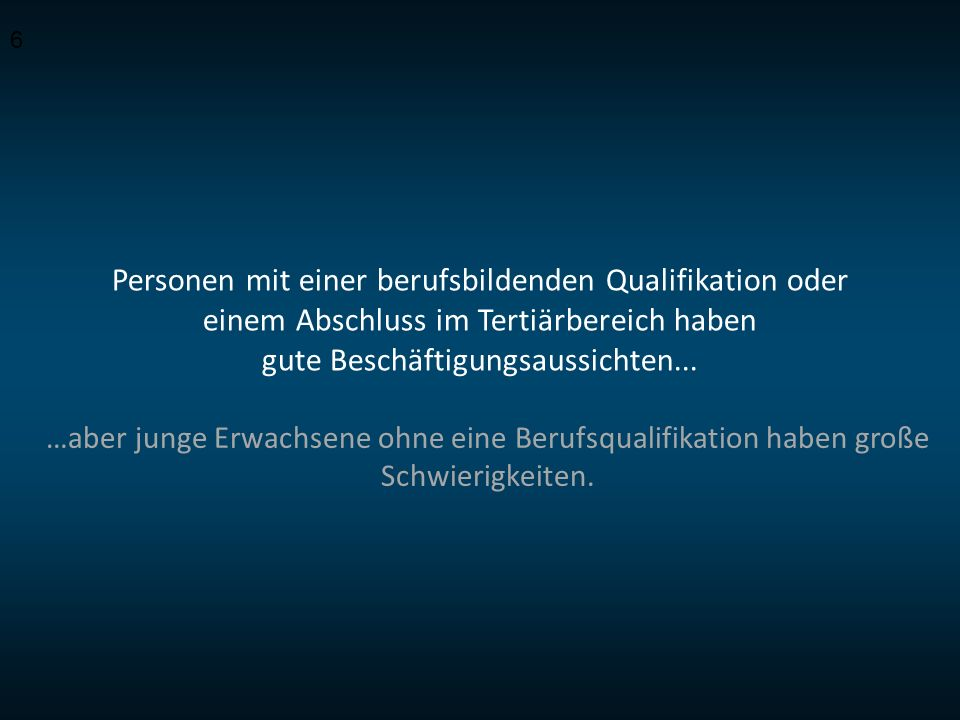 Personen mit einer berufsbildenden Qualifikation oder einem Abschluss im Tertiärbereich haben gute Beschäftigungsaussichten...