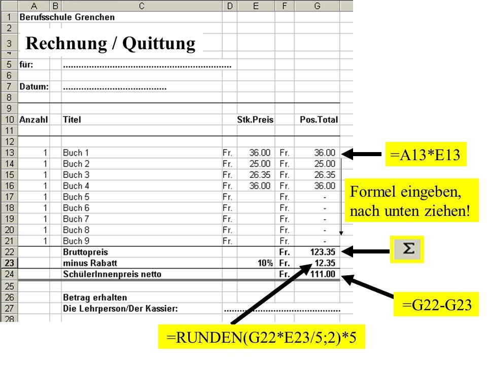 Rechnung / Quittung =A13*E13 Formel eingeben, nach unten ziehen!