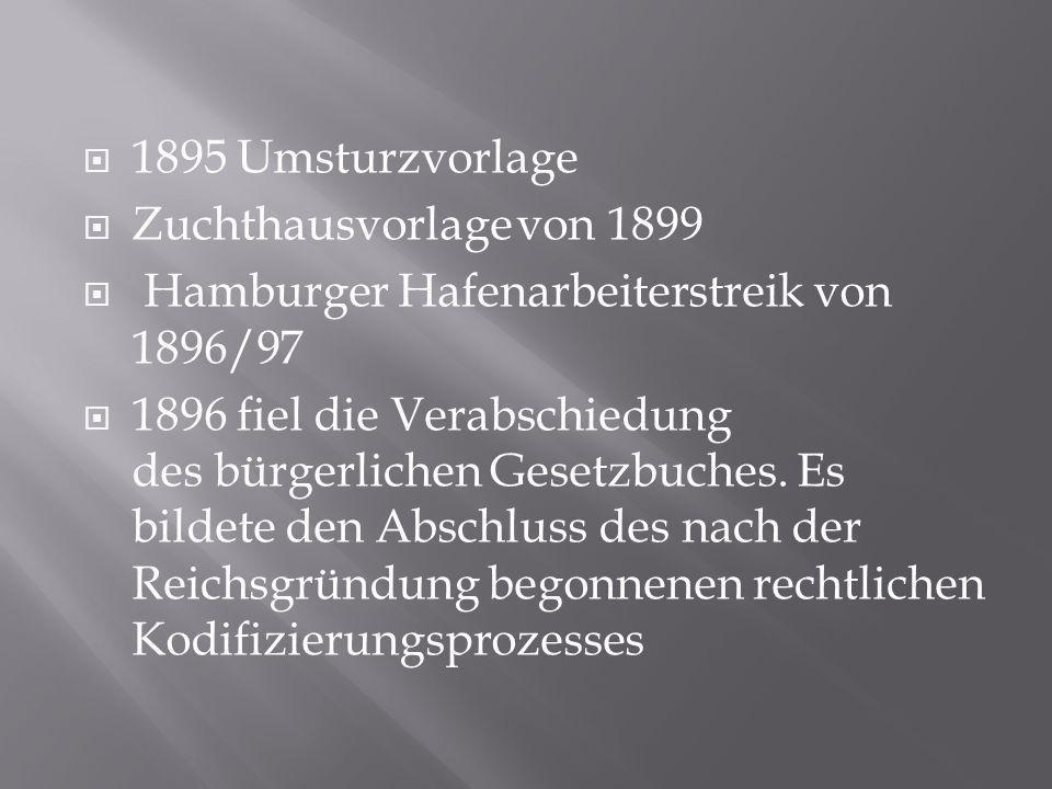 1895 Umsturzvorlage Zuchthausvorlage von 1899. Hamburger Hafenarbeiterstreik von 1896/97.
