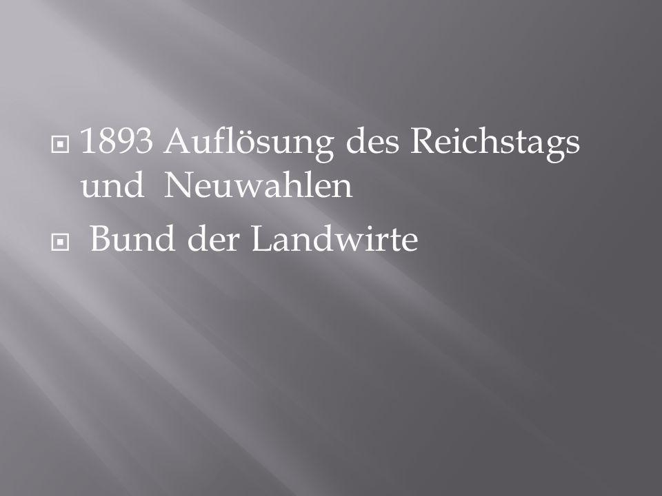 1893 Auflösung des Reichstags und Neuwahlen
