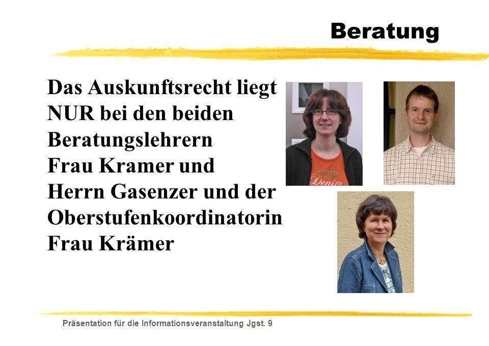 Beratung Das Auskunftsrecht liegt NUR bei den beiden Beratungslehrern Frau Kramer und Herrn Gasenzer und der Oberstufenkoordinatorin Frau Krämer.