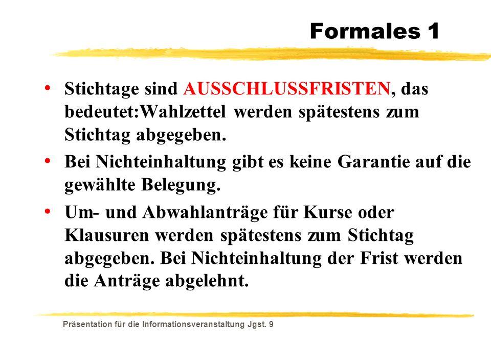 Formales 1 Stichtage sind AUSSCHLUSSFRISTEN, das bedeutet:Wahlzettel werden spätestens zum Stichtag abgegeben.