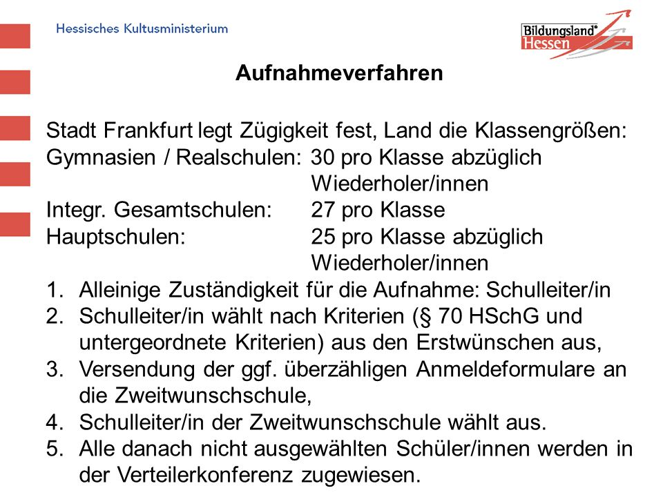 Aufnahmeverfahren Stadt Frankfurt legt Zügigkeit fest, Land die Klassengrößen: