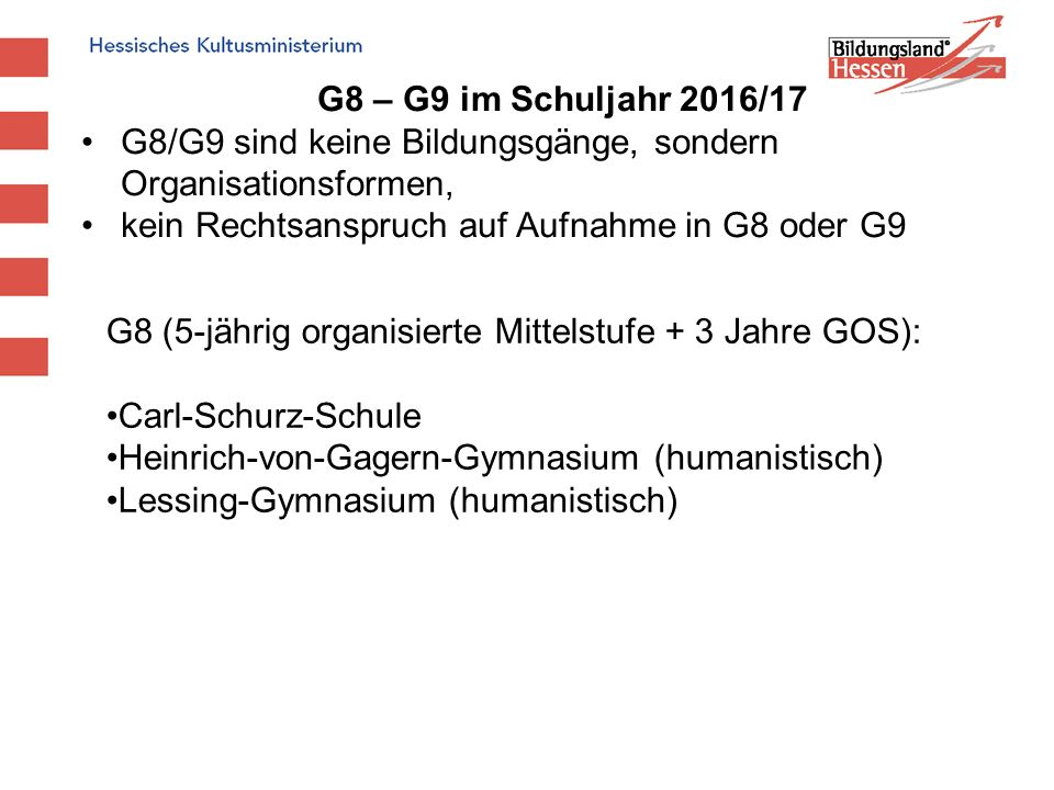 G8 – G9 im Schuljahr 2016/17 G8/G9 sind keine Bildungsgänge, sondern Organisationsformen, kein Rechtsanspruch auf Aufnahme in G8 oder G9.