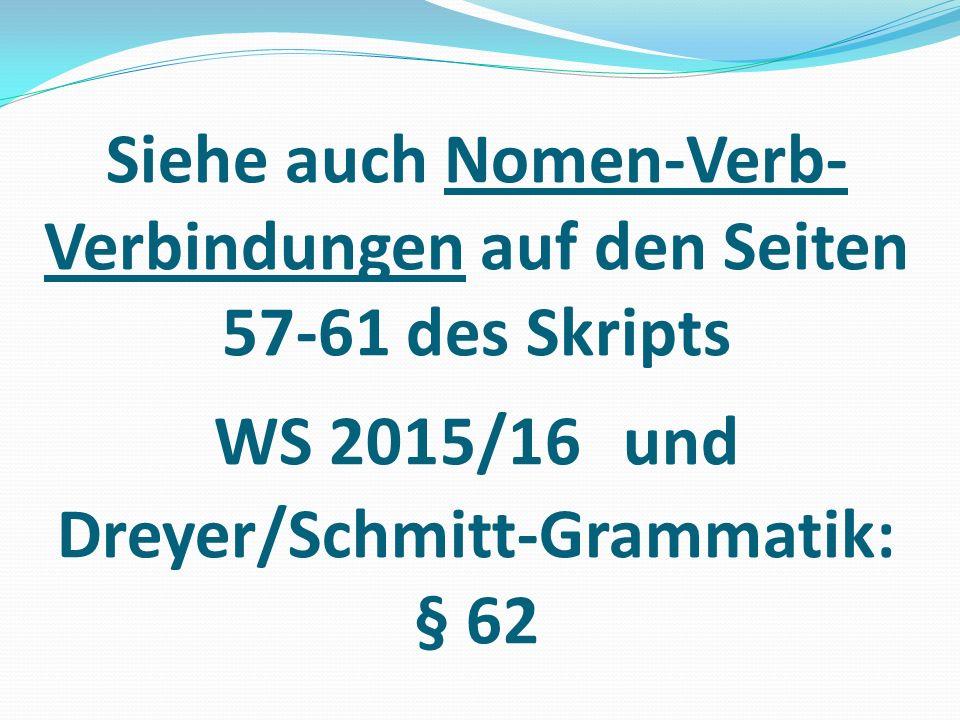 Siehe auch Nomen-Verb-Verbindungen auf den Seiten 57-61 des Skripts WS 2015/16 und Dreyer/Schmitt-Grammatik: § 62