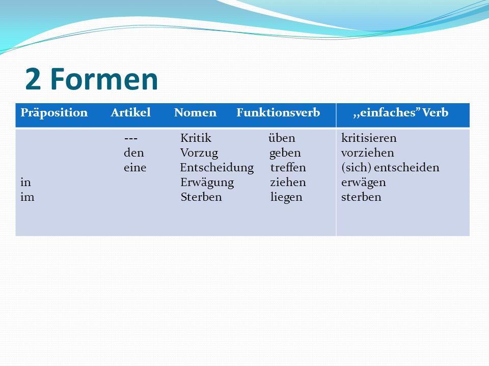 2 Formen Präposition Artikel Nomen Funktionsverb ,,einfaches Verb