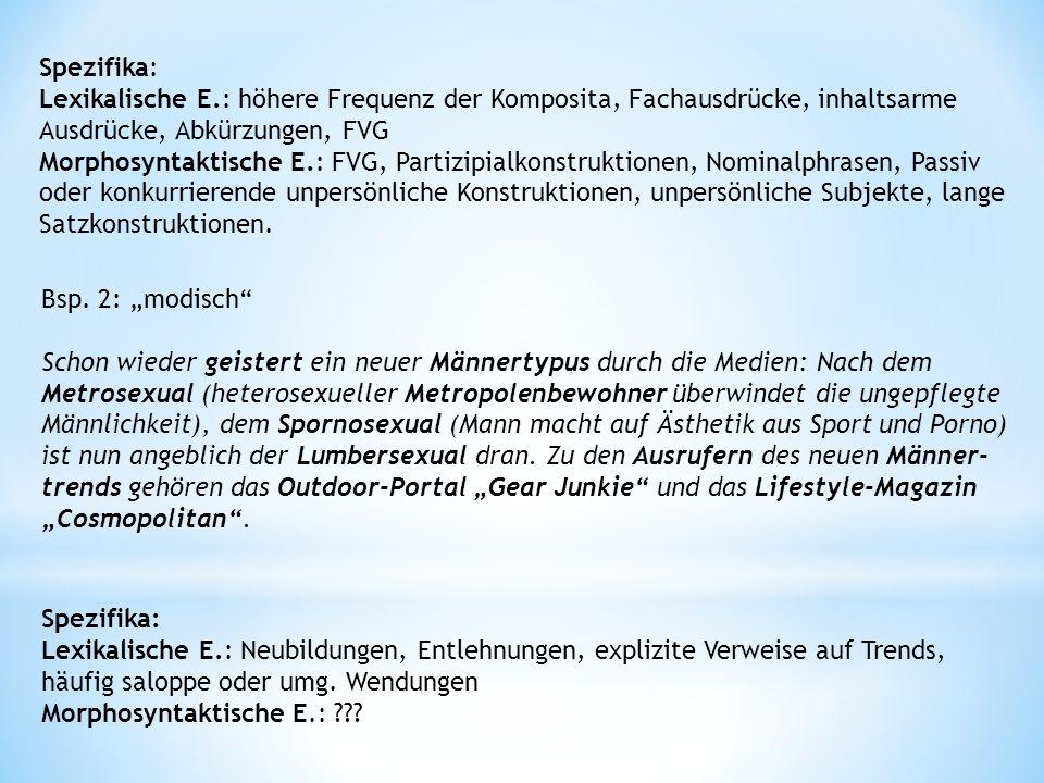 Spezifika: Lexikalische E.: höhere Frequenz der Komposita, Fachausdrücke, inhaltsarme. Ausdrücke, Abkürzungen, FVG.