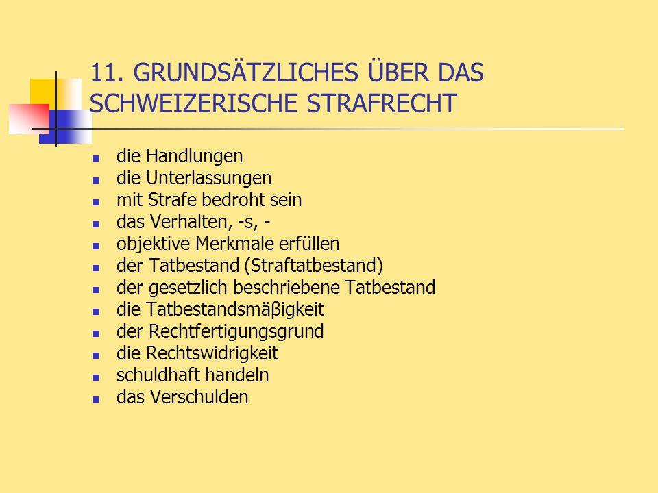 11. GRUNDSÄTZLICHES ÜBER DAS SCHWEIZERISCHE STRAFRECHT