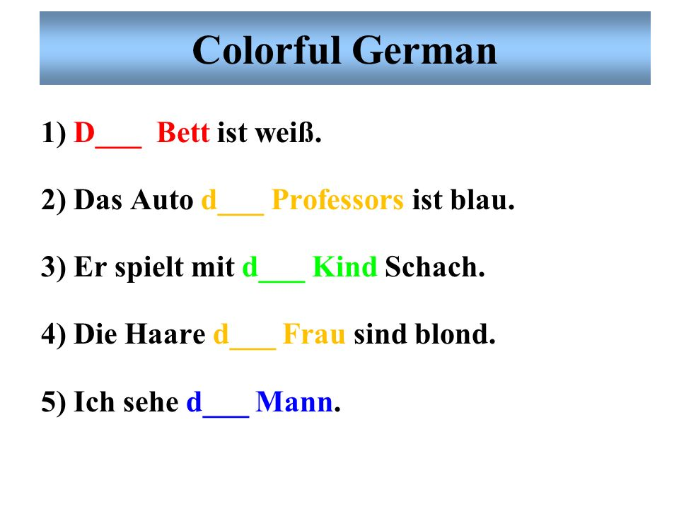 Colorful German 1) D___ Bett ist weiß.