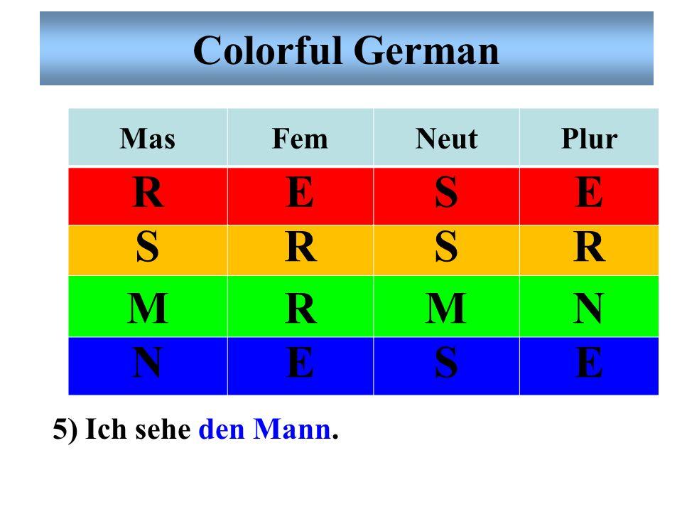 Colorful German Mas Fem Neut Plur R E S M N 5) Ich sehe den Mann.