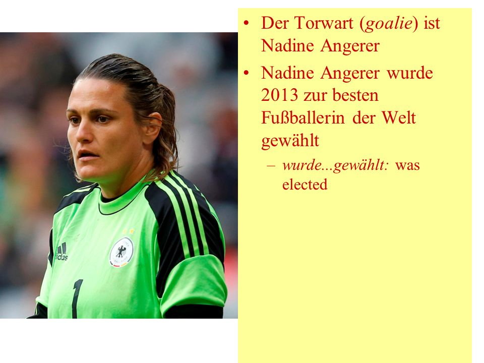 Der Torwart (goalie) ist Nadine Angerer