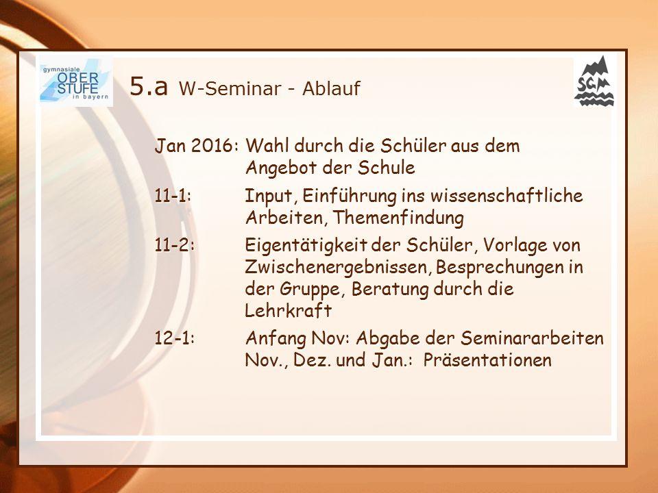 5.a W-Seminar - Ablauf Jan 2016: Wahl durch die Schüler aus dem Angebot der Schule.