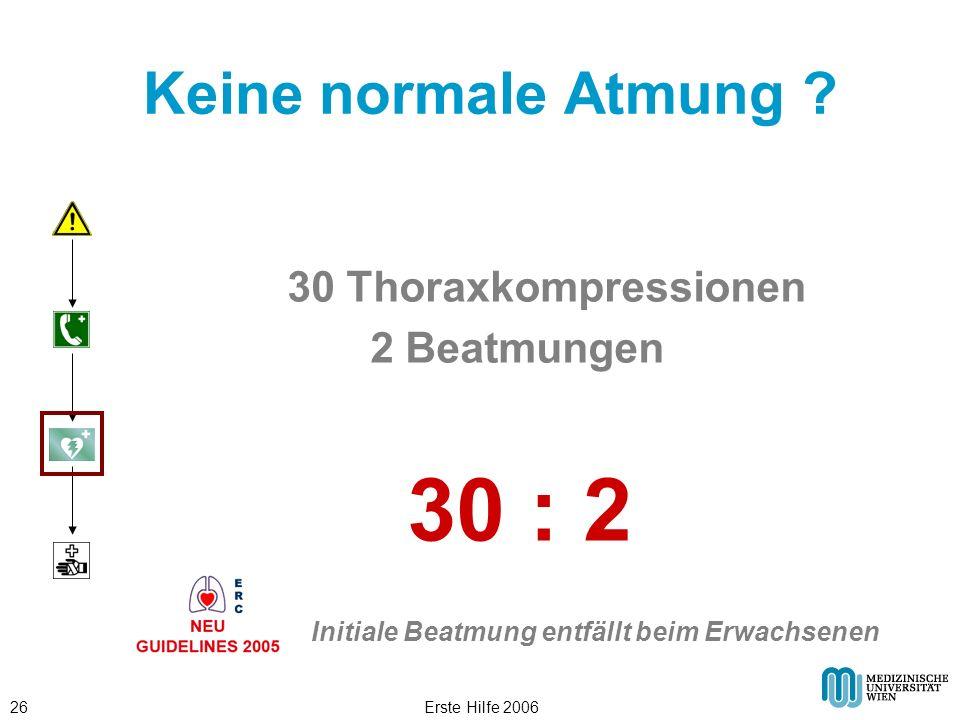 30 : 2 Keine normale Atmung 30 Thoraxkompressionen 2 Beatmungen