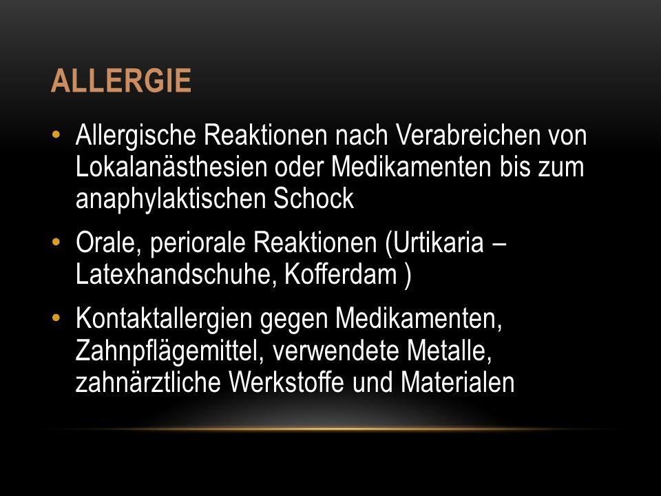 Allergie Allergische Reaktionen nach Verabreichen von Lokalanästhesien oder Medikamenten bis zum anaphylaktischen Schock.