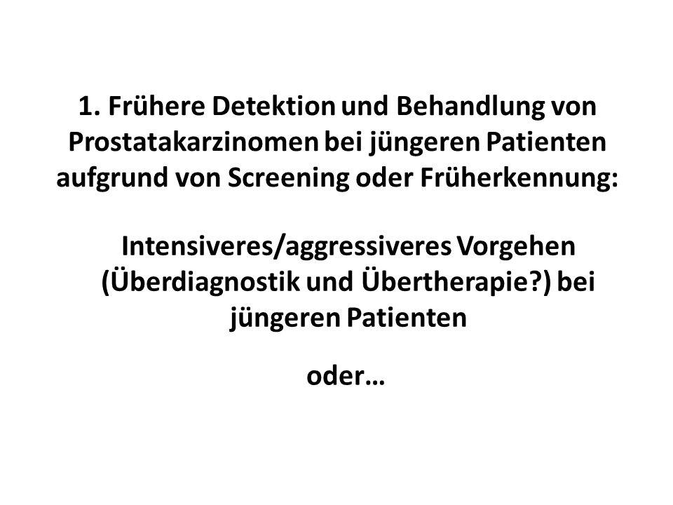 1. Frühere Detektion und Behandlung von Prostatakarzinomen bei jüngeren Patienten aufgrund von Screening oder Früherkennung: