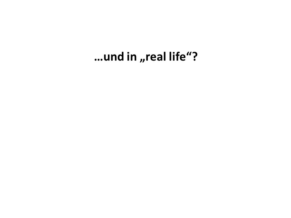 "…und in ""real life"