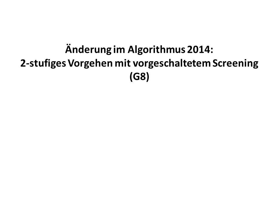 Änderung im Algorithmus 2014: 2-stufiges Vorgehen mit vorgeschaltetem Screening (G8)