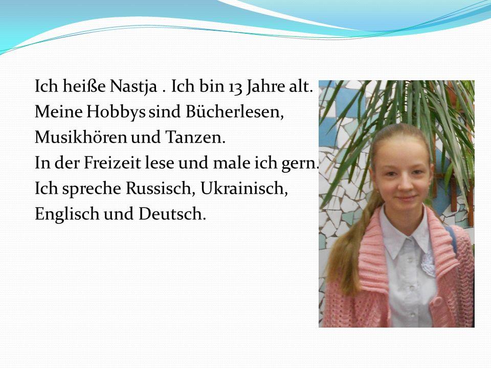 Ich heiße Nastja. Ich bin 13 Jahre alt