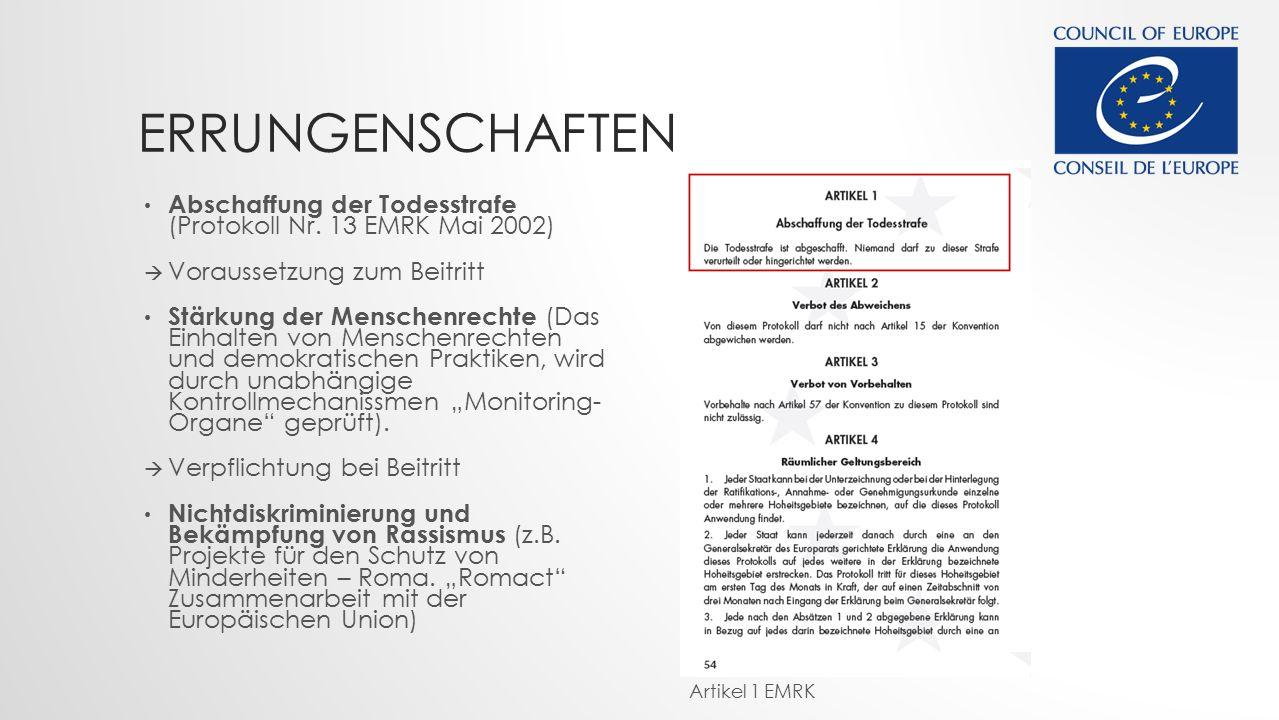 Errungenschaften Abschaffung der Todesstrafe (Protokoll Nr. 13 EMRK Mai 2002) Voraussetzung zum Beitritt.