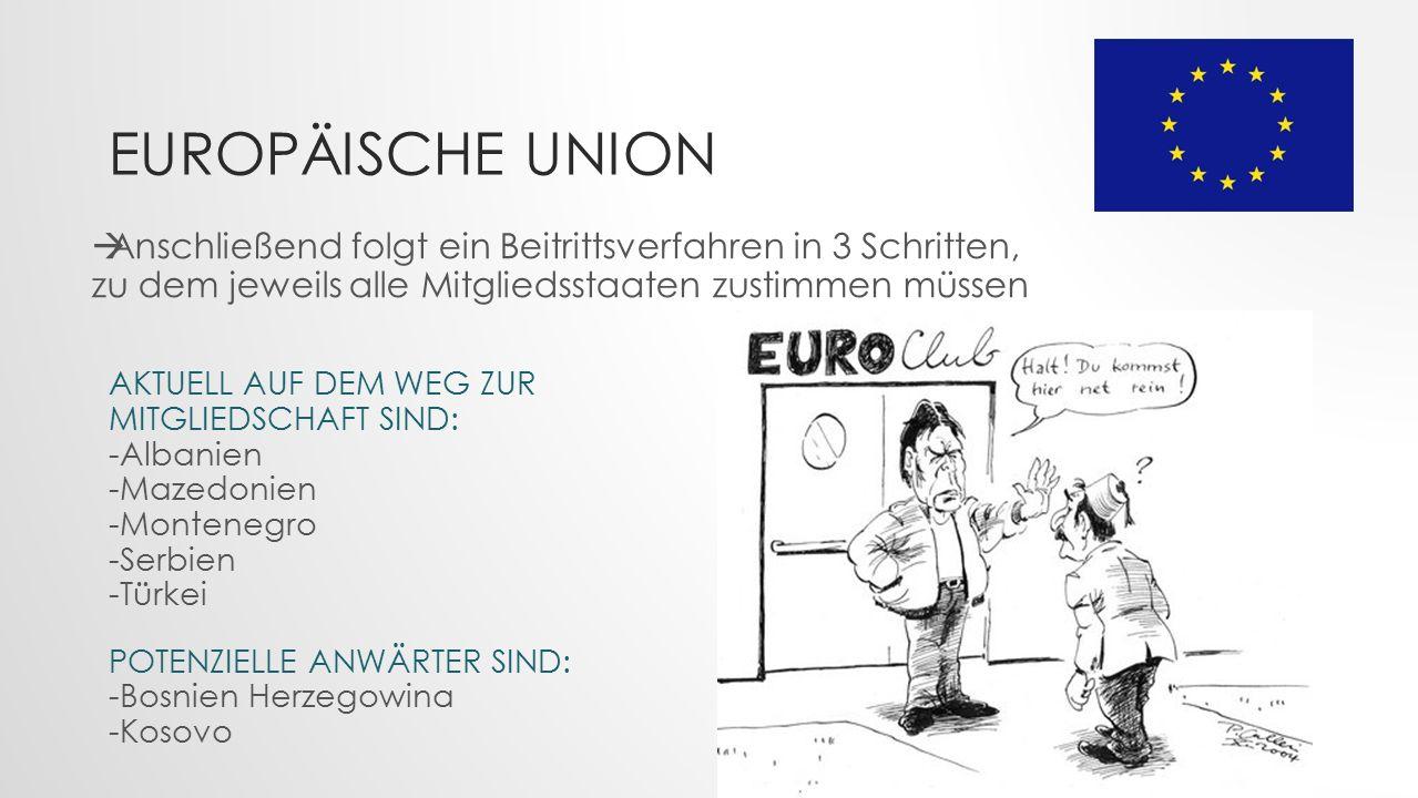 Europäische Union Anschließend folgt ein Beitrittsverfahren in 3 Schritten, zu dem jeweils alle Mitgliedsstaaten zustimmen müssen.