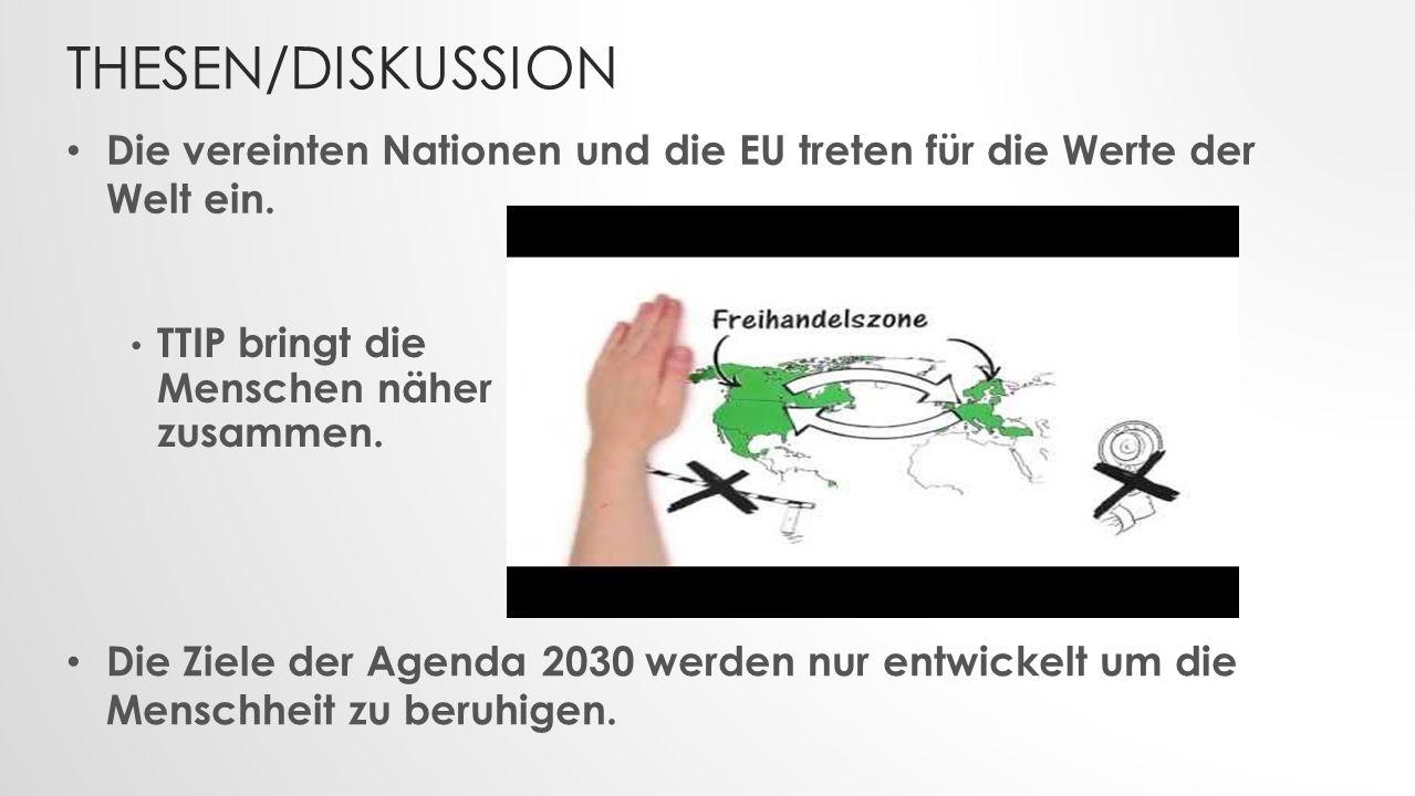 Thesen/Diskussion Die vereinten Nationen und die EU treten für die Werte der Welt ein. TTIP bringt die Menschen näher zusammen.