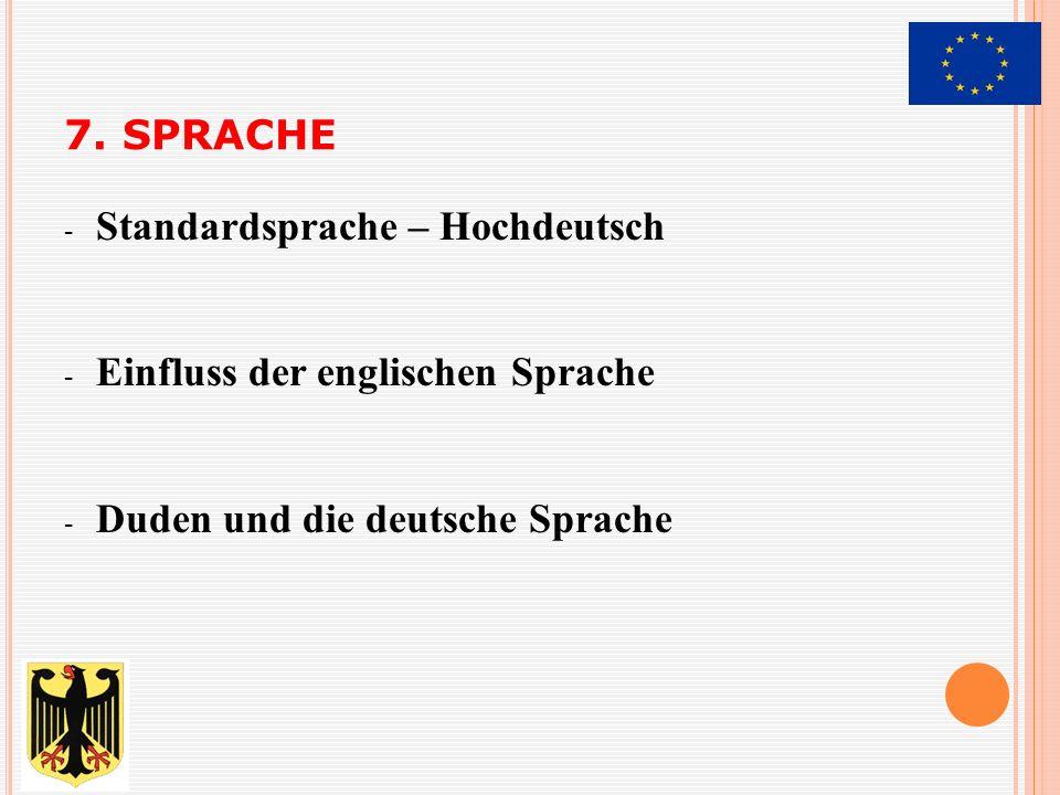 7. Sprache Standardsprache – Hochdeutsch. Einfluss der englischen Sprache.