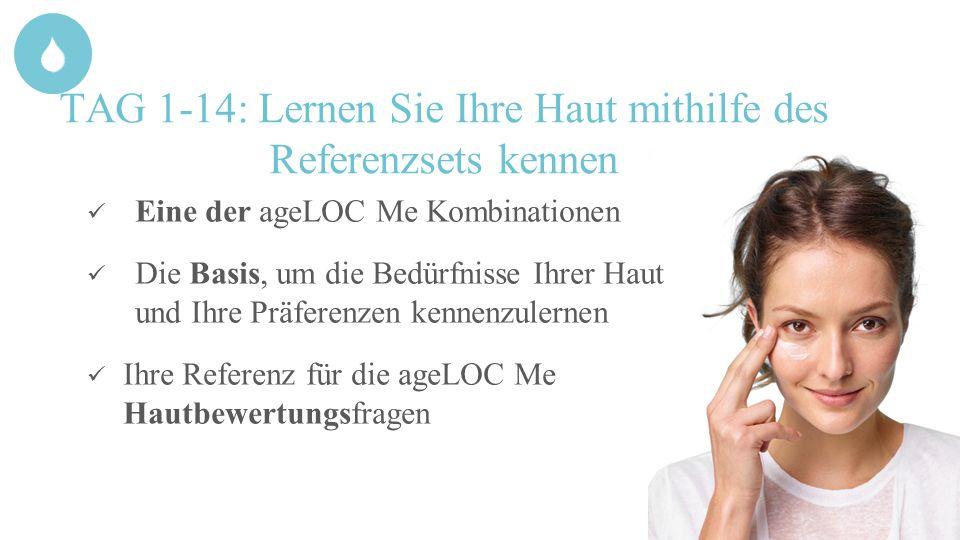 TAG 1-14: Lernen Sie Ihre Haut mithilfe des Referenzsets kennen