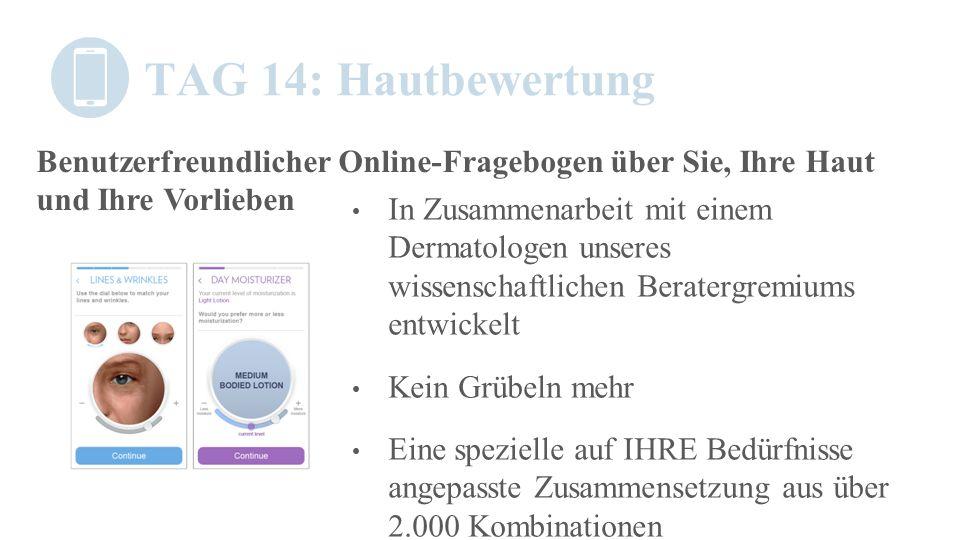 TAG 14: Hautbewertung Benutzerfreundlicher Online-Fragebogen über Sie, Ihre Haut und Ihre Vorlieben.