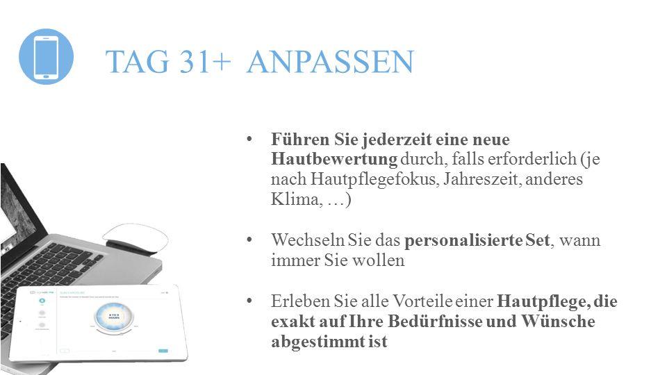 TAG 31+ ANPASSEN Führen Sie jederzeit eine neue Hautbewertung durch, falls erforderlich (je nach Hautpflegefokus, Jahreszeit, anderes Klima, …)