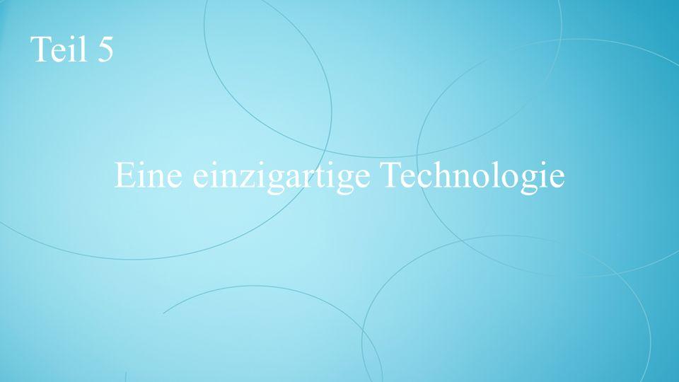 Eine einzigartige Technologie