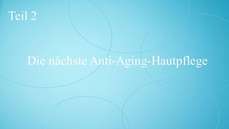 Die nächste Anti-Aging-Hautpflege
