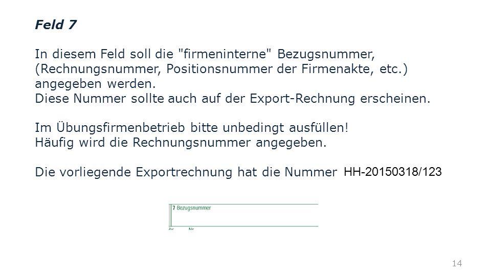 Feld 7 In diesem Feld soll die firmeninterne Bezugsnummer, (Rechnungsnummer, Positionsnummer der Firmenakte, etc.) angegeben werden.