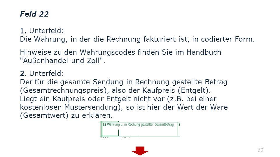 Feld 22 1. Unterfeld: Die Währung, in der die Rechnung fakturiert ist, in codierter Form.