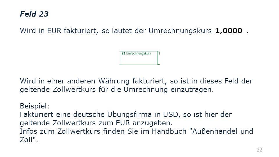 Feld 23 Wird in EUR fakturiert, so lautet der Umrechnungskurs .