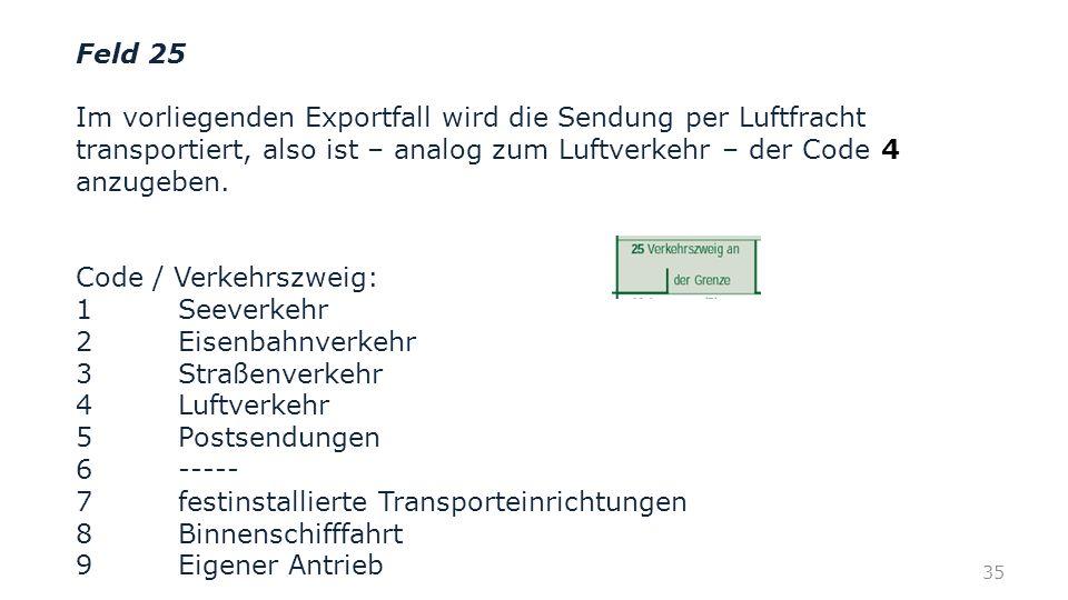 Feld 25 Im vorliegenden Exportfall wird die Sendung per Luftfracht transportiert, also ist – analog zum Luftverkehr – der Code anzugeben.