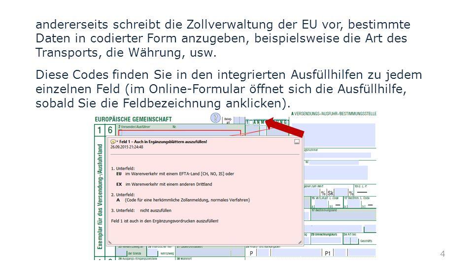andererseits schreibt die Zollverwaltung der EU vor, bestimmte Daten in codierter Form anzugeben, beispielsweise die Art des Transports, die Währung, usw.