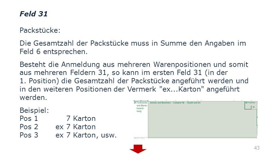 Feld 31 Packstücke: Die Gesamtzahl der Packstücke muss in Summe den Angaben im Feld 6 entsprechen.