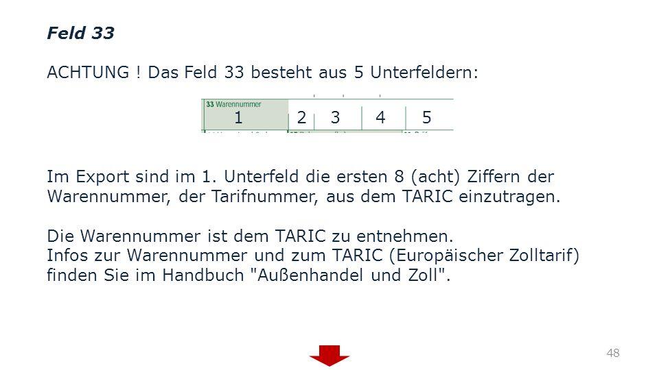Feld 33 ACHTUNG ! Das Feld 33 besteht aus 5 Unterfeldern: 1 2 3 4 5.