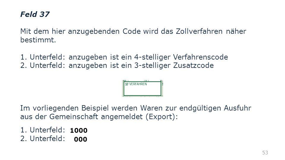Mit dem hier anzugebenden Code wird das Zollverfahren näher bestimmt.