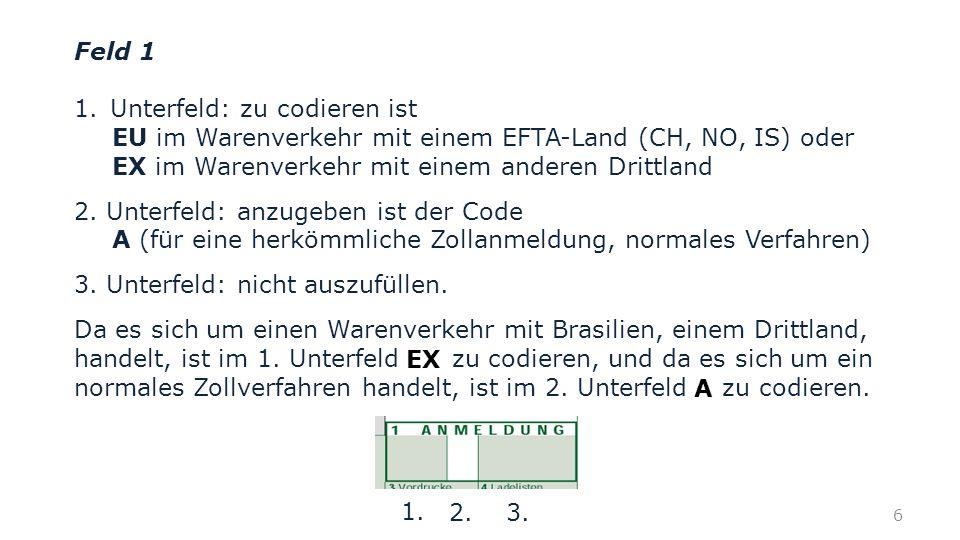 Feld 1 Unterfeld: zu codieren ist. EU im Warenverkehr mit einem EFTA-Land (CH, NO, IS) oder. EX im Warenverkehr mit einem anderen Drittland.