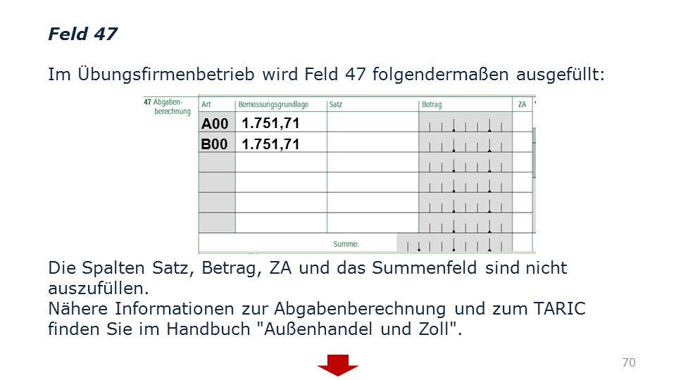 Im Übungsfirmenbetrieb wird Feld 47 folgendermaßen ausgefüllt: