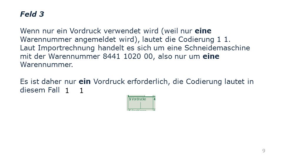 Feld 3 Wenn nur ein Vordruck verwendet wird (weil nur eine Warennummer angemeldet wird), lautet die Codierung 1 1.