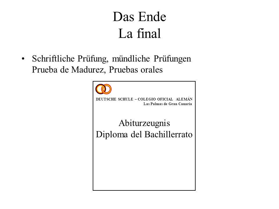 Das Ende La final Schriftliche Prüfung, mündliche Prüfungen Prueba de Madurez, Pruebas orales. DEUTSCHE SCHULE – COLEGIO OFICIAL ALEMÁN.