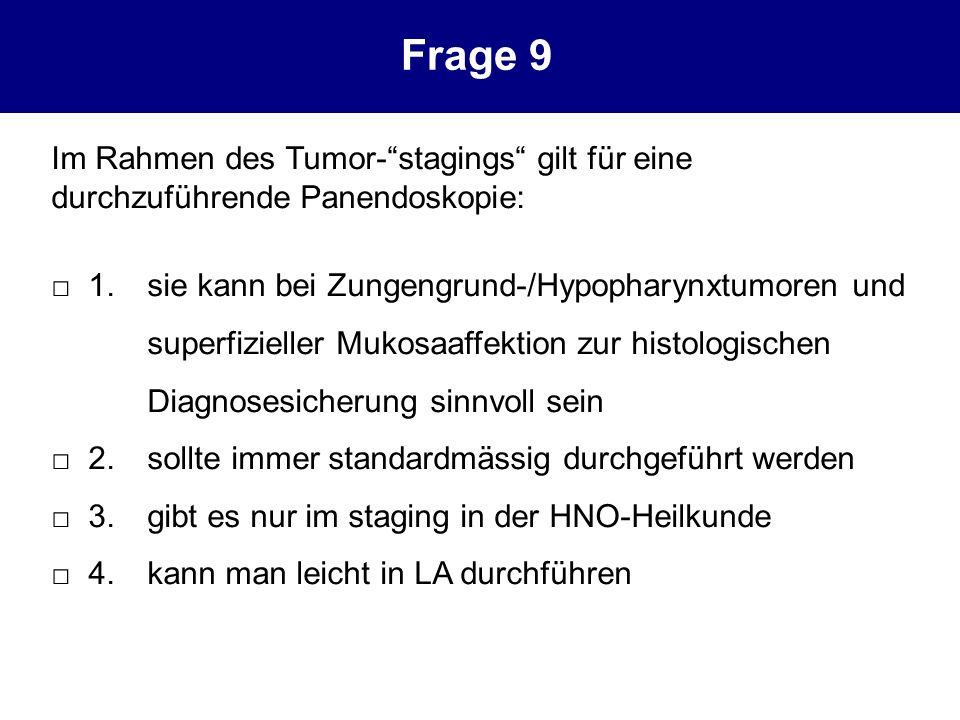 Frage 9 Im Rahmen des Tumor- stagings gilt für eine durchzuführende Panendoskopie: