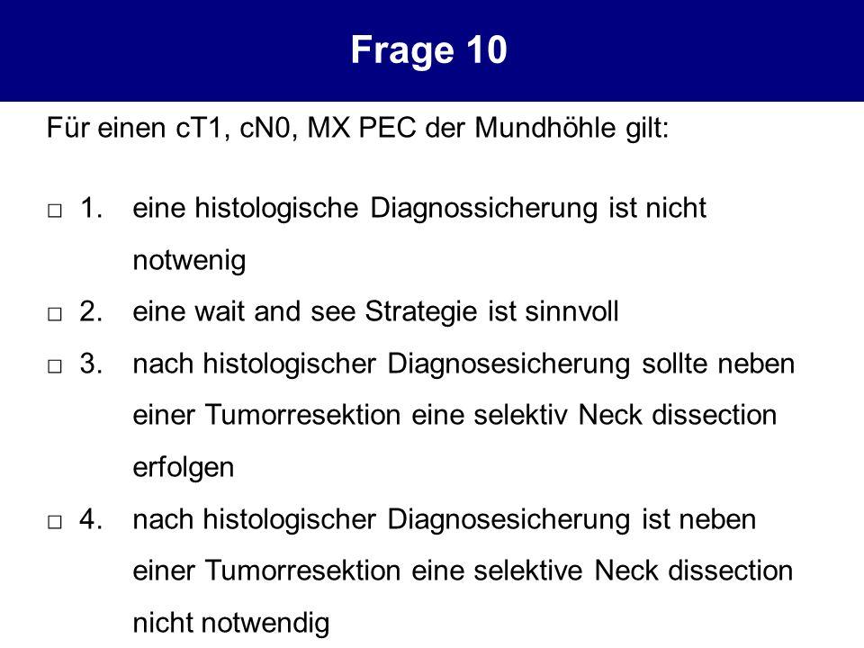 Frage 10 Für einen cT1, cN0, MX PEC der Mundhöhle gilt: