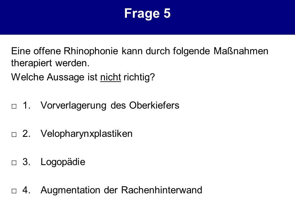 Frage 5 Eine offene Rhinophonie kann durch folgende Maßnahmen therapiert werden. Welche Aussage ist nicht richtig