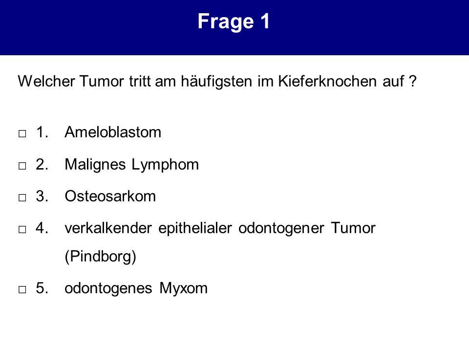 Frage 1 Welcher Tumor tritt am häufigsten im Kieferknochen auf