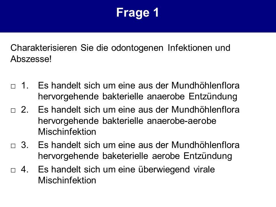Frage 1 Charakterisieren Sie die odontogenen Infektionen und Abszesse!