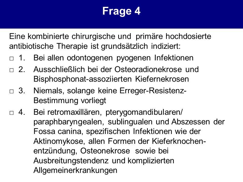 Frage 4 Eine kombinierte chirurgische und primäre hochdosierte antibiotische Therapie ist grundsätzlich indiziert: